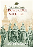 The Great War Trowbridge Soldiers by Richard…