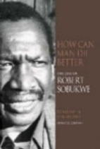 How Can Man Die Better: The Life of Robert…