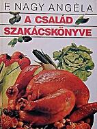 A család szakácskönyve by F. Angéla Nagy