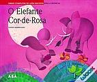 O Elefante Cor-de-Rosa by Luísa Dacosta