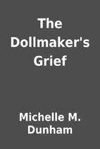 The Dollmaker's Grief by Michelle M. Dunham