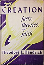 The creation: facts, theories, and faith by…