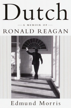 Dutch : A Memoir of Ronald Reagan by Edmund…