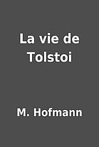 La vie de Tolstoi by M. Hofmann