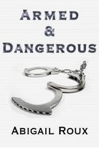 Armed & Dangerous by Abigail Roux