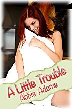 A Little Trouble by Abbie Adams