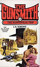 The Huntsville Trip (Gunsmith #159) by J. R.…