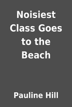Noisiest Class Goes to the Beach by Pauline…