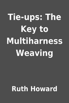 Tie-ups: The Key to Multiharness Weaving by…