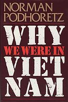 Why We Were in Vietnam by Norman Podhoretz