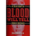 Blood Will Tell: A True Story of Deadly…