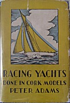 Racing Yachts done in cork models by Peter…