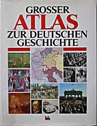 Grosser Atlas zur deutschen Geschichte by…