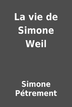 La vie de Simone Weil by Simone…