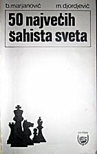 50 naivećih šahista sveta by Borivoje…