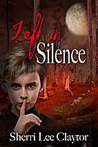 Left In Silence by Sherri Lee Claytor