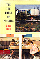The new world of plastics by Alfred Lewis
