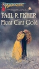 Mont Cant Gold by Paul R. Fisher