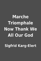 Marche Triomphale Now Thank We All Our God…