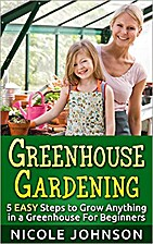 Greenhouse Gardening: 5 EASY Steps to Grow…