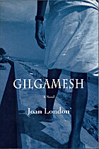 Gilgamesh: A Novel by Joan London