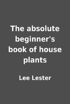 The absolute beginner's book of house plants…