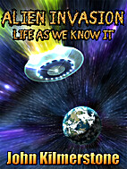 Alien Invasion - Life As We Know It by John…