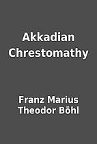 Akkadian Chrestomathy by Franz Marius…