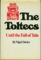 The Toltecs, until the fall of Tula by Nigel…