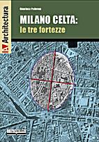 Milano Celta:le tre fortezze by Gianluca…