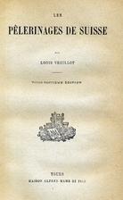 Les pèlerinages de Suisse by Louis Veuillot