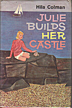 Julie Builds Her Castle by Hila Colman
