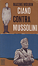 Ciano contra Mussolini by Maxime Mourin