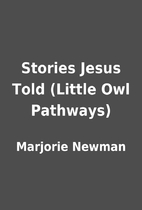Stories Jesus Told (Little Owl Pathways) by…