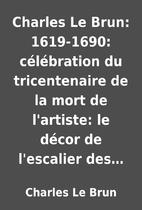 Charles Le Brun: 1619-1690: célébration du…
