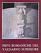 Pievi romaniche del Valdarno superiore by…