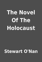 The Novel Of The Holocaust by Stewart O'Nan