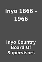 Inyo 1866 - 1966 by Inyo Country Board Of…
