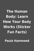 The Human Body: Learn How Your Body Works…