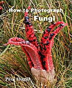 How to Photograph Fungi by Paul Hugill