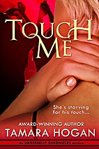 Touch Me (Underbelly Chronicles) by Tamara…