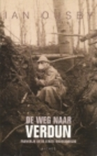 The Road to Verdun: World War I's Most…