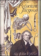 The Reluctant Surgeon by John Kobler