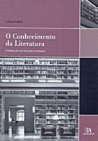 O Conhecimento da Literatura by Carlos Reis