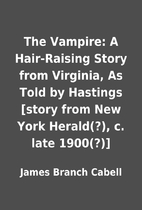 The Vampire: A Hair-Raising Story from…