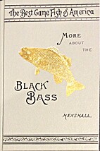 More About the Black Bass by James A.…