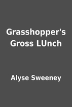 Grasshopper's Gross LUnch by Alyse Sweeney