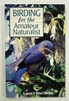 Birding for the Amateur Naturalist by Laura…