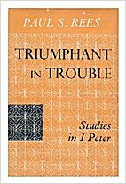 Triumphant in Trouble: Studies in I Peter by…
