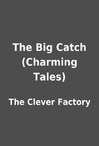 The Big Catch (Charming Tales) by The Clever…